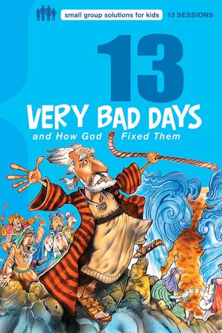 13 Very Bad Days and How Jesus Fixed Them